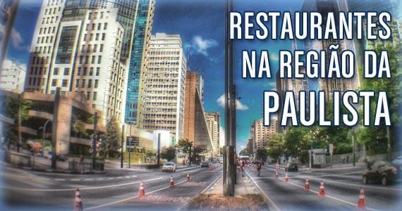Restaurantes na região da Avenida Paulista. Confira e aproveite!