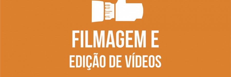 FILMAGEM E EDIÇÃO DE VÍDEOS